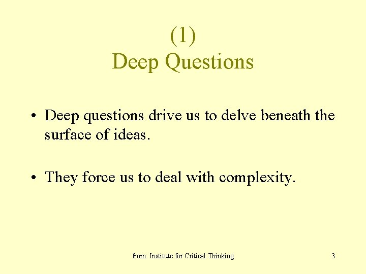 (1) Deep Questions • Deep questions drive us to delve beneath the surface of