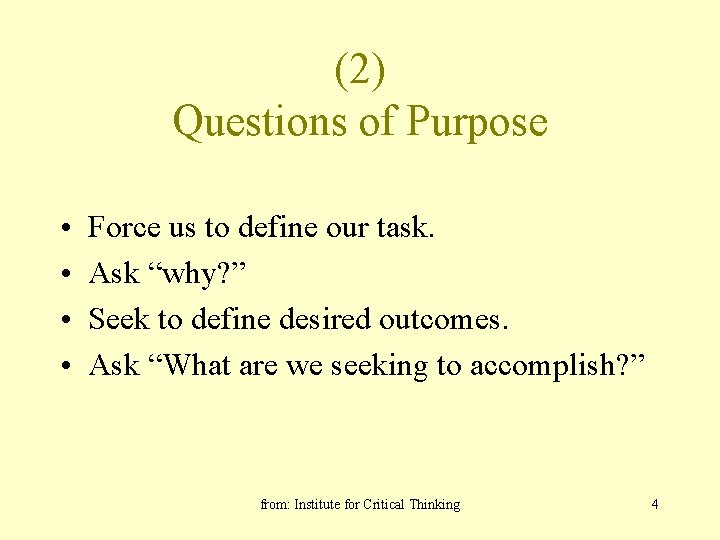 """(2) Questions of Purpose • • Force us to define our task. Ask """"why?"""