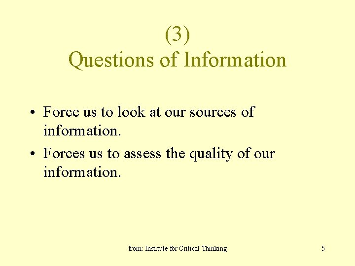 (3) Questions of Information • Force us to look at our sources of information.