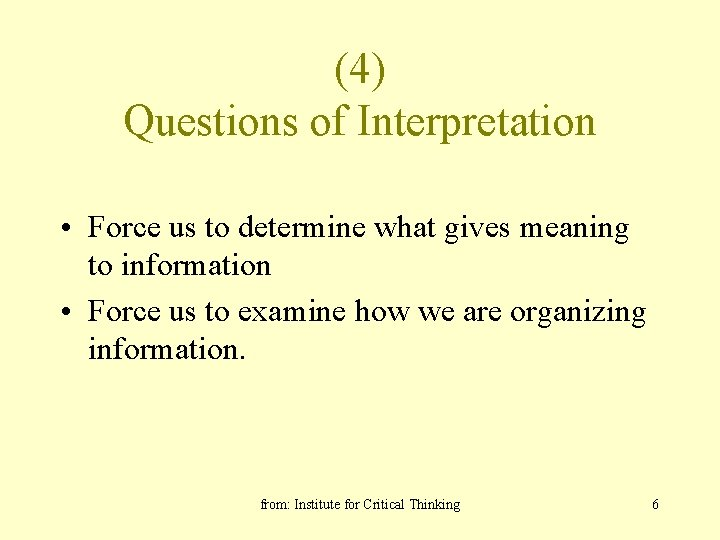 (4) Questions of Interpretation • Force us to determine what gives meaning to information