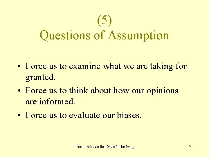 (5) Questions of Assumption • Force us to examine what we are taking for
