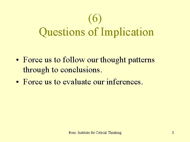 (6) Questions of Implication • Force us to follow our thought patterns through to