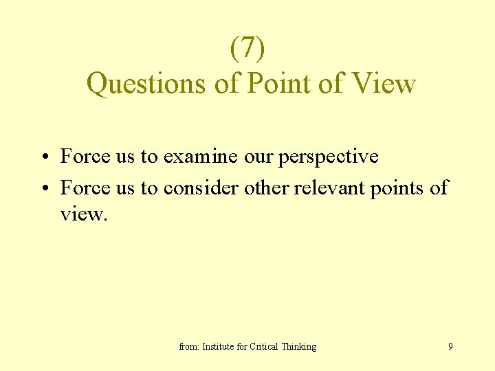 (7) Questions of Point of View • Force us to examine our perspective •