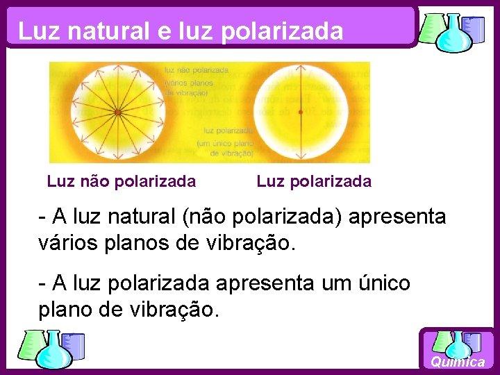 Luz natural e luz polarizada Luz não polarizada Luz polarizada - A luz natural