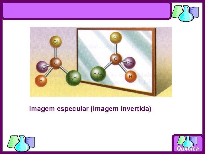 Imagem especular (imagem invertida) Química
