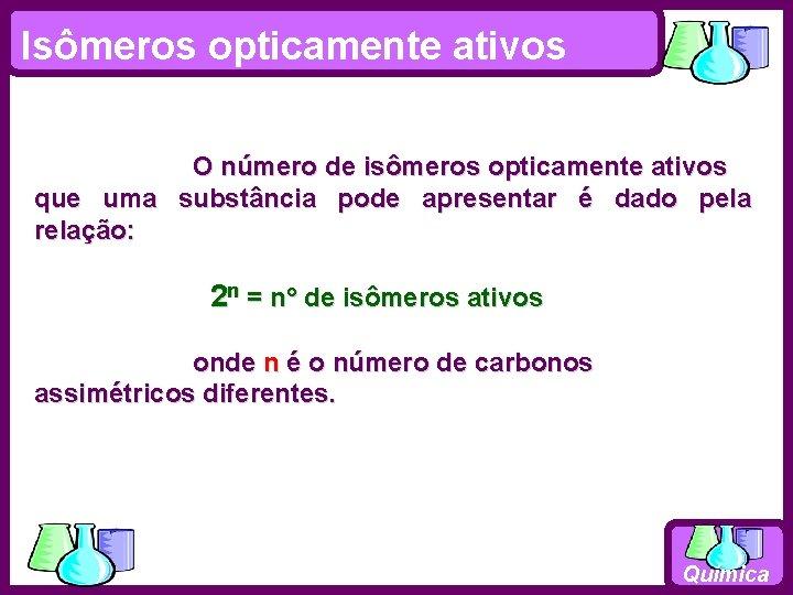 Isômeros opticamente ativos O número de isômeros opticamente ativos que uma substância pode apresentar