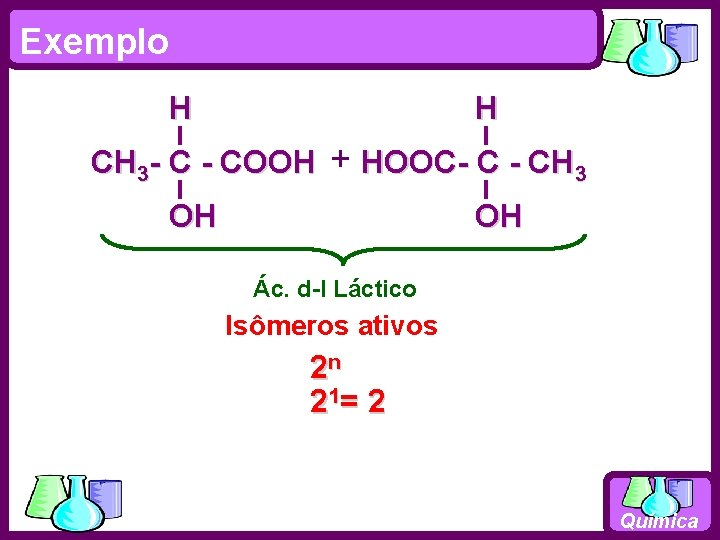 Exemplo H H CH 3 - C - COOH + HOOC- C - CH