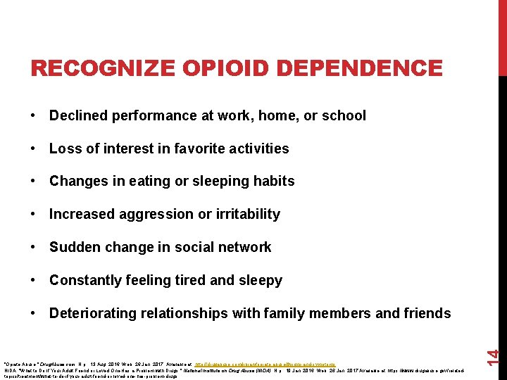 RECOGNIZE OPIOID DEPENDENCE • Declined performance at work, home, or school • Loss of