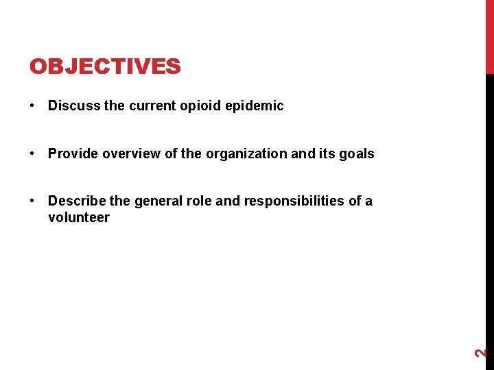 OBJECTIVES • Discuss the current opioid epidemic • Provide overview of the organization and