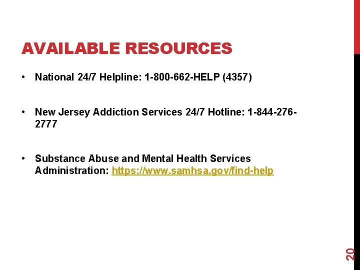 AVAILABLE RESOURCES • National 24/7 Helpline: 1 -800 -662 -HELP (4357) • New Jersey