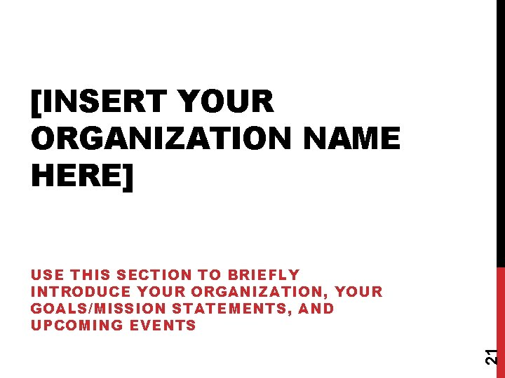[INSERT YOUR ORGANIZATION NAME HERE] 21 USE THIS SECTION TO BRIEFLY INTRODUCE YOUR ORGANIZATION,