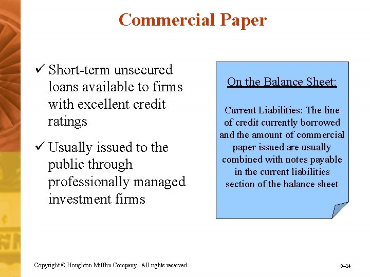 Commercial Paper ü Short-term unsecured loans available to firms with excellent credit ratings ü