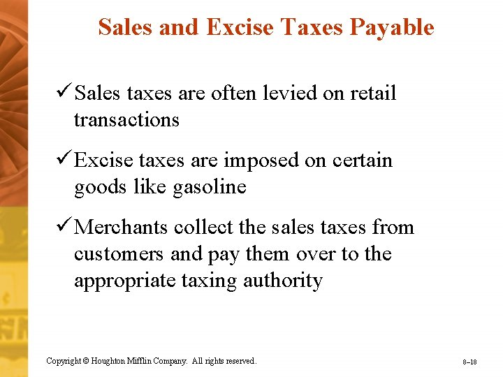 Sales and Excise Taxes Payable ü Sales taxes are often levied on retail transactions
