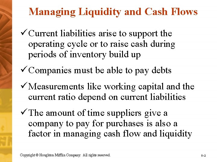 Managing Liquidity and Cash Flows ü Current liabilities arise to support the operating cycle