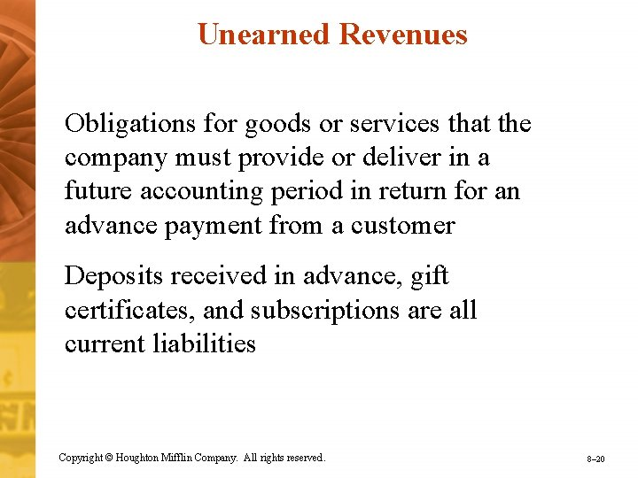Unearned Revenues Obligations for goods or services that the company must provide or deliver