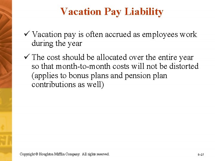 Vacation Pay Liability ü Vacation pay is often accrued as employees work during the