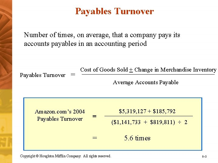 Payables Turnover Number of times, on average, that a company pays its accounts payables