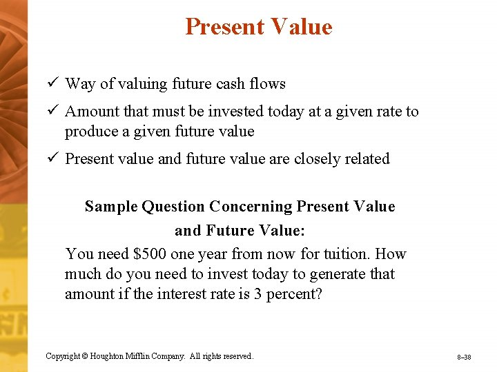 Present Value ü Way of valuing future cash flows ü Amount that must be