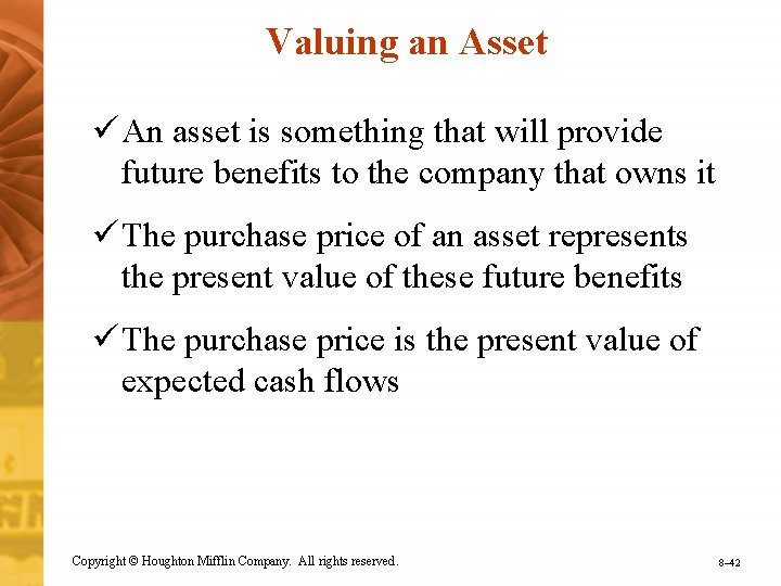 Valuing an Asset ü An asset is something that will provide future benefits to