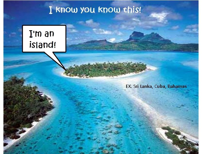 EX. Sri Lanka, Cuba, Bahamas