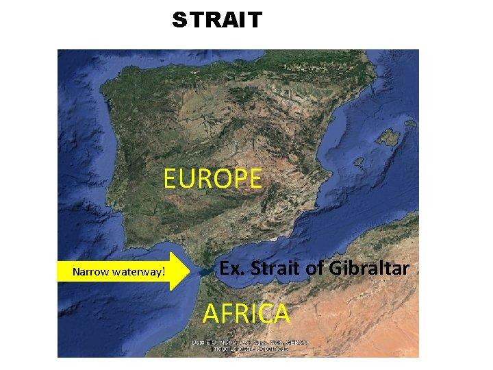 STRAIT EUROPE Narrow waterway! Ex. Strait of Gibraltar AFRICA