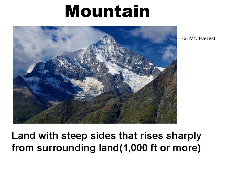 Mountain Ex. Mt. Everest Land with steep sides that rises sharply from surrounding land(1,