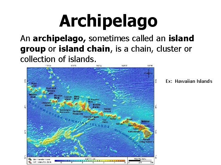 Archipelago An archipelago, sometimes called an island group or island chain, is a chain,