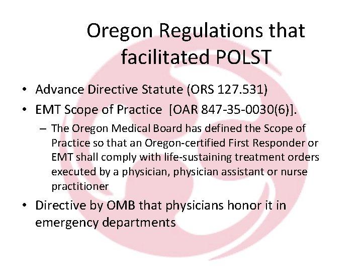 Oregon Regulations that facilitated POLST • Advance Directive Statute (ORS 127. 531) • EMT