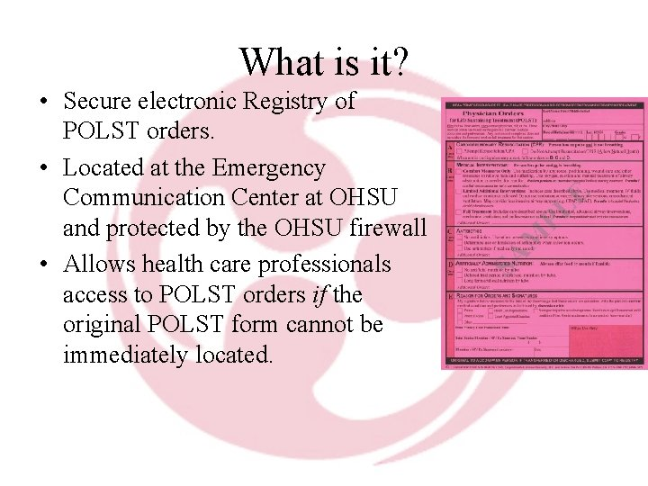 What is it? • Secure electronic Registry of POLST orders. • Located at the