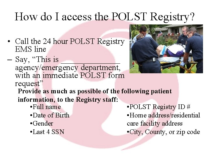 How do I access the POLST Registry? • Call the 24 hour POLST Registry