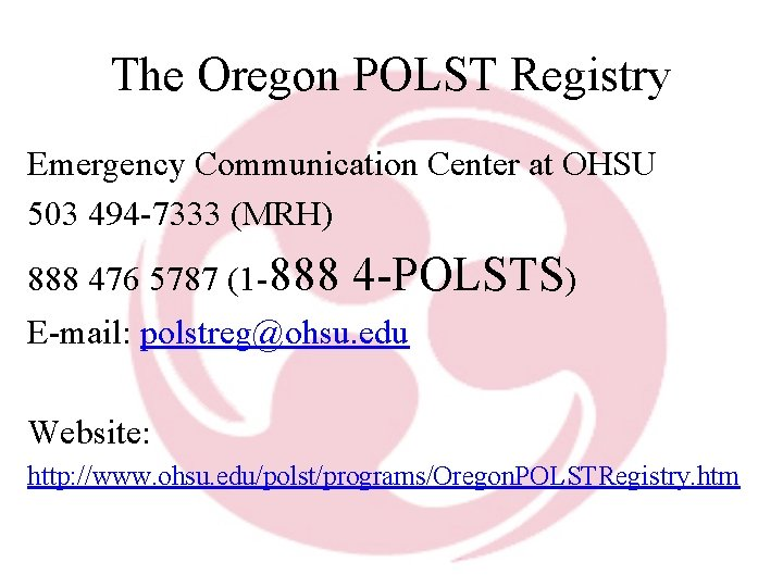 The Oregon POLST Registry Emergency Communication Center at OHSU 503 494 -7333 (MRH) 888