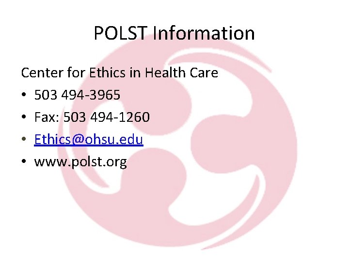 POLST Information Center for Ethics in Health Care • 503 494 -3965 • Fax: