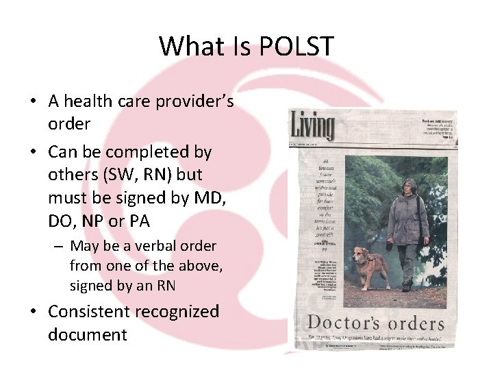 What Is POLST • A health care provider's order • Can be completed by