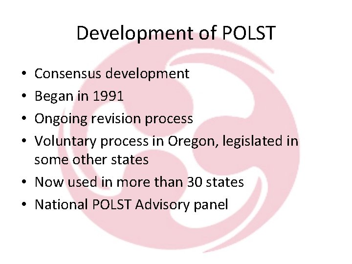Development of POLST Consensus development Began in 1991 Ongoing revision process Voluntary process in