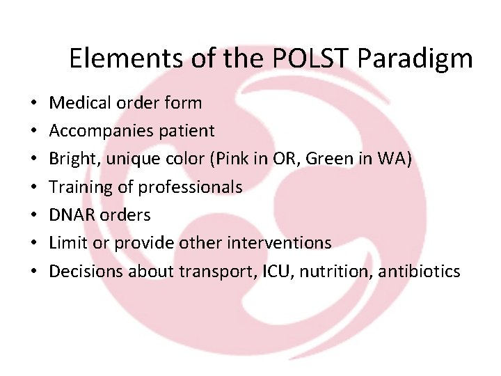 Elements of the POLST Paradigm • • Medical order form Accompanies patient Bright, unique