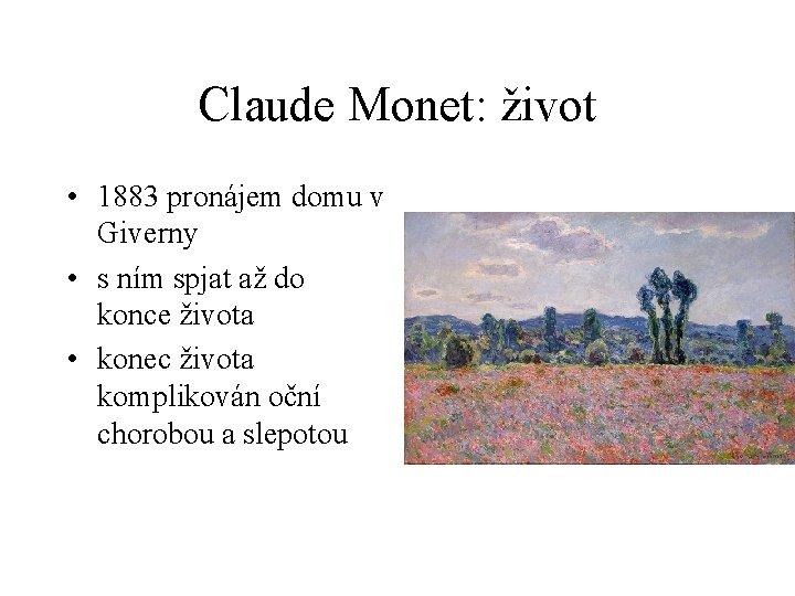 Claude Monet: život • 1883 pronájem domu v Giverny • s ním spjat až