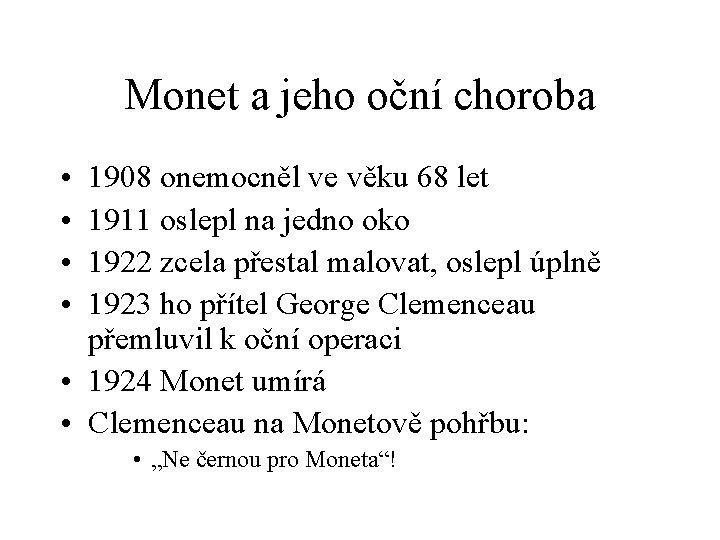 Monet a jeho oční choroba • • 1908 onemocněl ve věku 68 let 1911