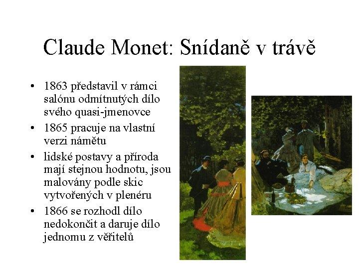 Claude Monet: Snídaně v trávě • 1863 představil v rámci salónu odmítnutých dílo svého