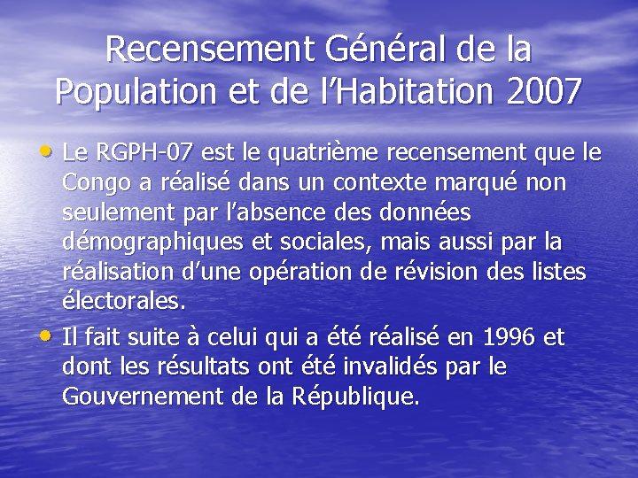 Recensement Général de la Population et de l'Habitation 2007 • Le RGPH-07 est le