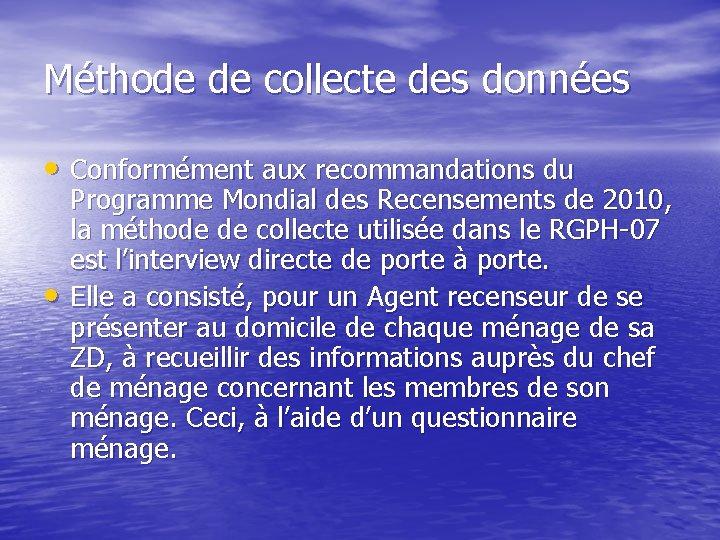 Méthode de collecte des données • Conformément aux recommandations du • Programme Mondial des