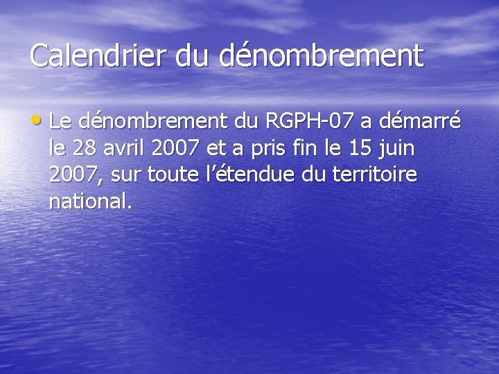 Calendrier du dénombrement • Le dénombrement du RGPH-07 a démarré le 28 avril 2007