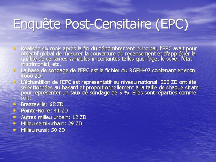 Enquête Post-Censitaire (EPC) • Réalisée six mois après la fin du dénombrement principal, l'EPC