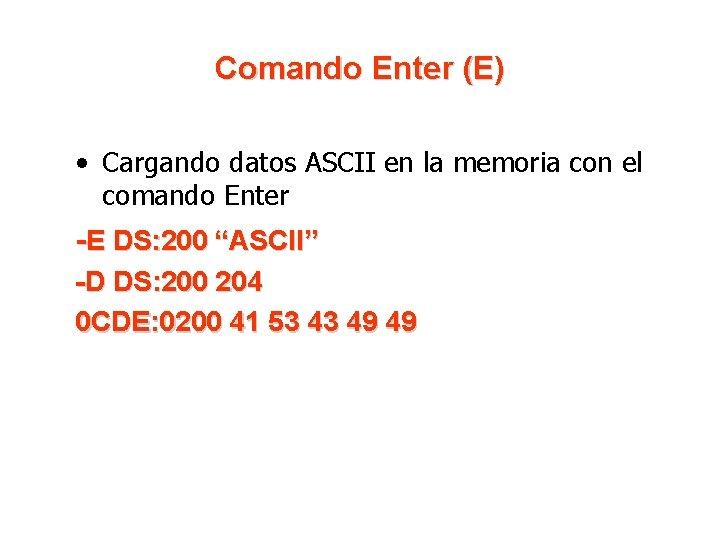 Comando Enter (E) • Cargando datos ASCII en la memoria con el comando Enter