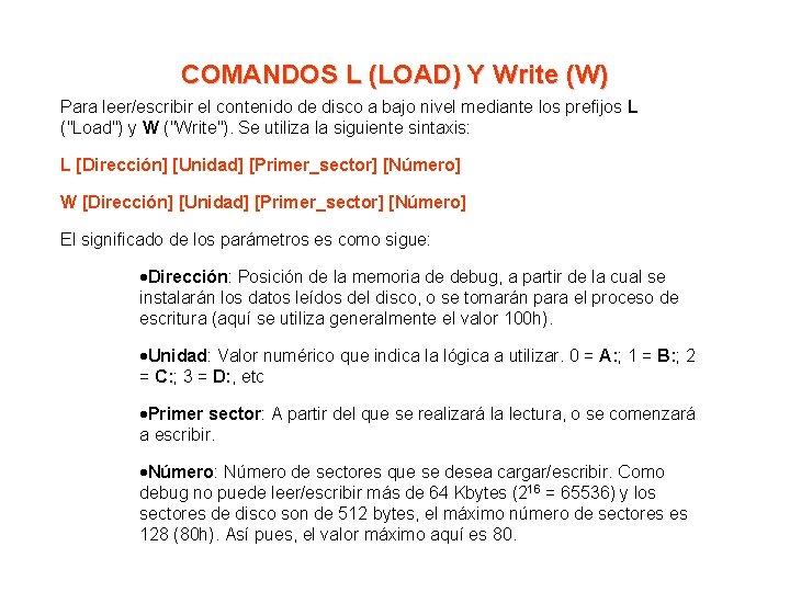 COMANDOS L (LOAD) Y Write (W) Para leer/escribir el contenido de disco a bajo