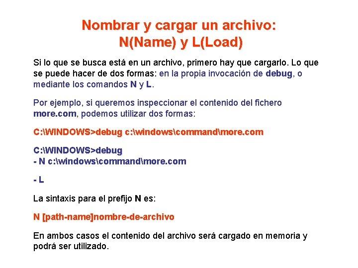 Nombrar y cargar un archivo: N(Name) y L(Load) Si lo que se busca está