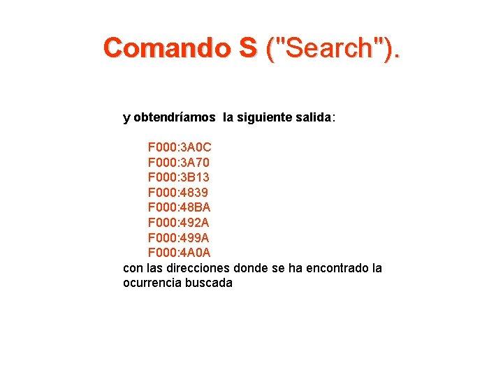 """Comando S (""""Search""""). y obtendríamos la siguiente salida: F 000: 3 A 0 C"""