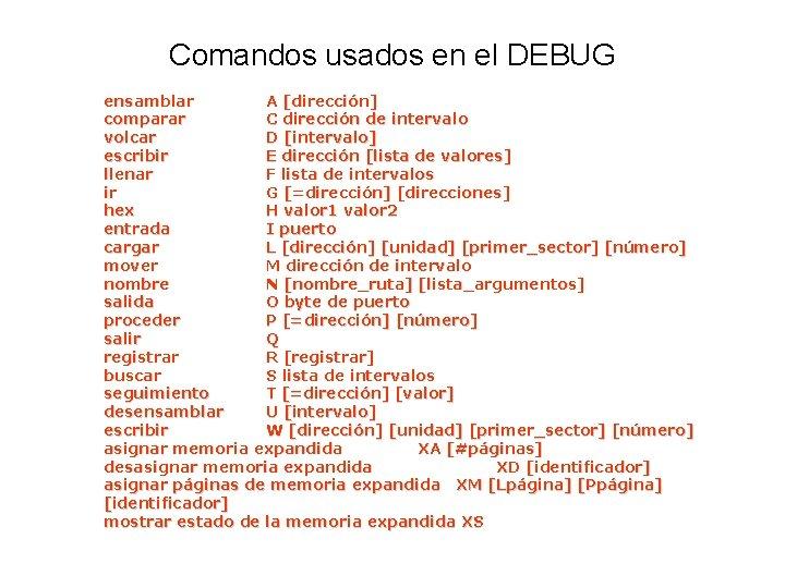 Comandos usados en el DEBUG ensamblar A [dirección] comparar C dirección de intervalo volcar