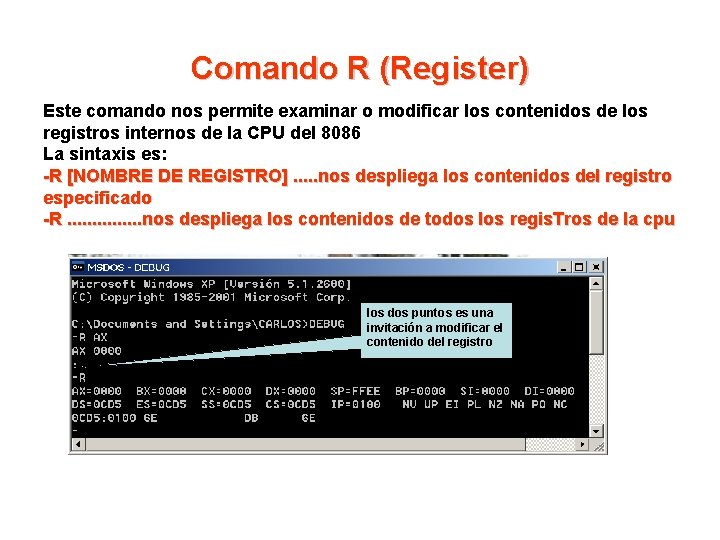 Comando R (Register) Este comando nos permite examinar o modificar los contenidos de los
