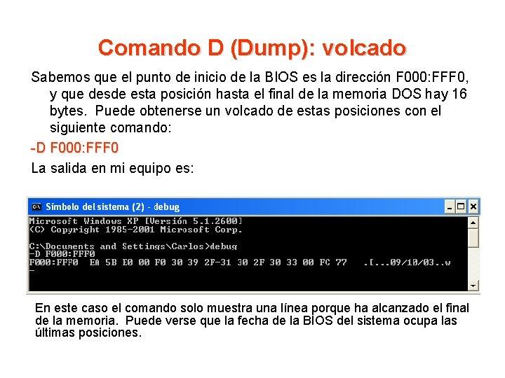 Comando D (Dump): volcado Sabemos que el punto de inicio de la BIOS es