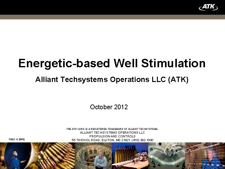 Energetic-based Well Stimulation Alliant Techsystems Operations LLC (ATK) October 2012 THE ATK LOGO IS